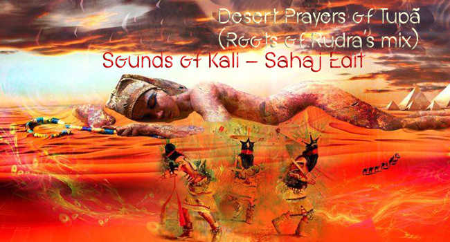 Desert Prayers Of Tup� (Roots Of Rudra's Mix)